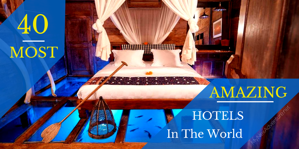 40 Most Amazing Hotels in the World – My Next Adventure